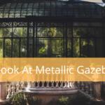 A Look At Metallic Gazebos